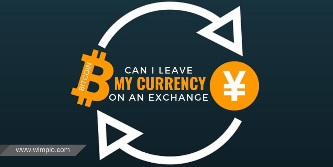 Can I leave my currency on an exchange?