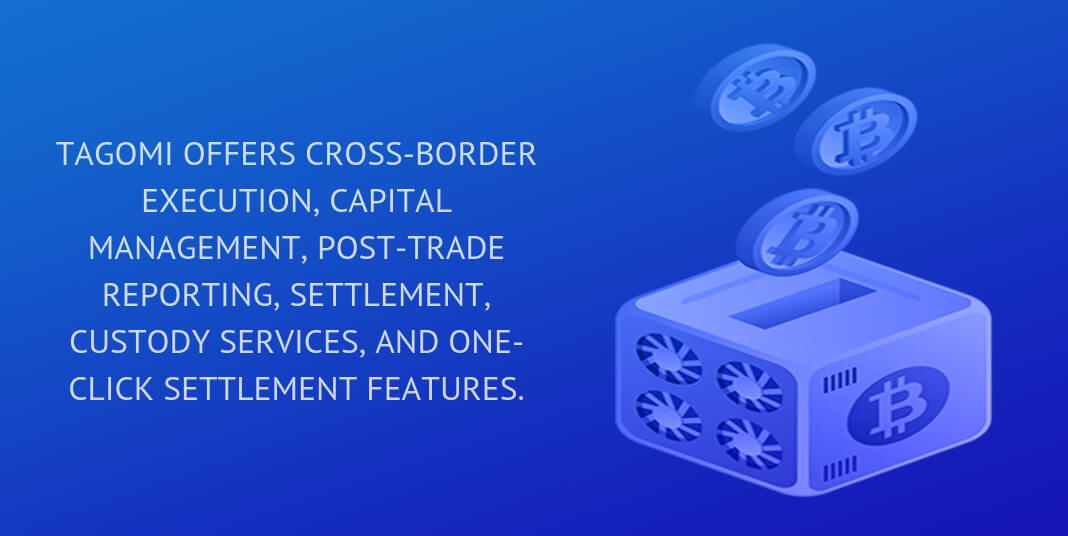 Tagomi offers cross-border execution, capital management, post-trade reporting, settlement, custody services, and one-click settlement features.