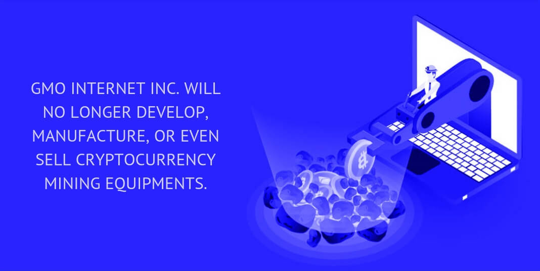 GMO Internet Inc. will no longer develop, manufacture, or even sell cryptocurrency mining equipments.