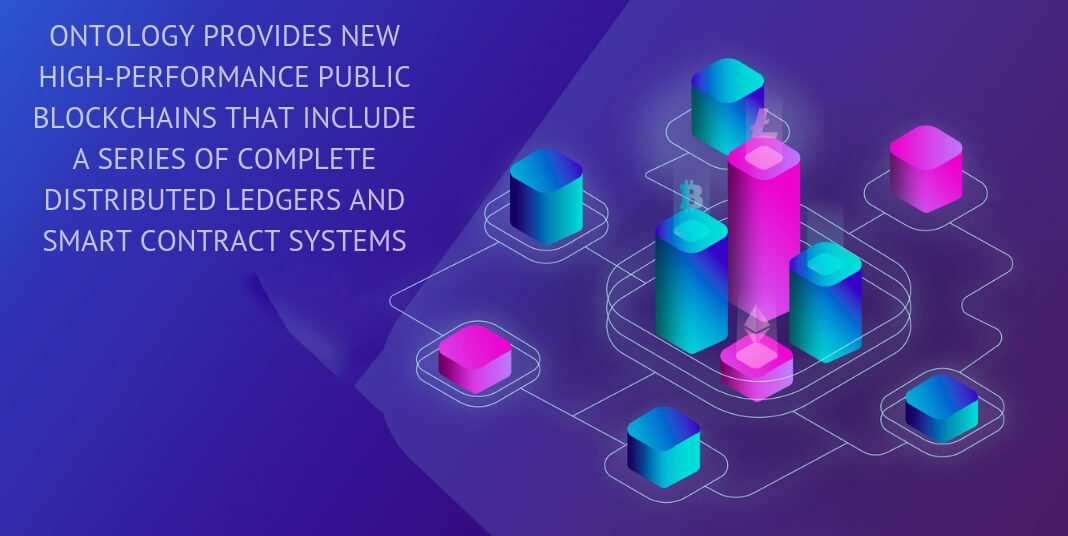 Ontology provides new high-performance public blockchains that include a series of complete distributed ledgers and smart contract systems