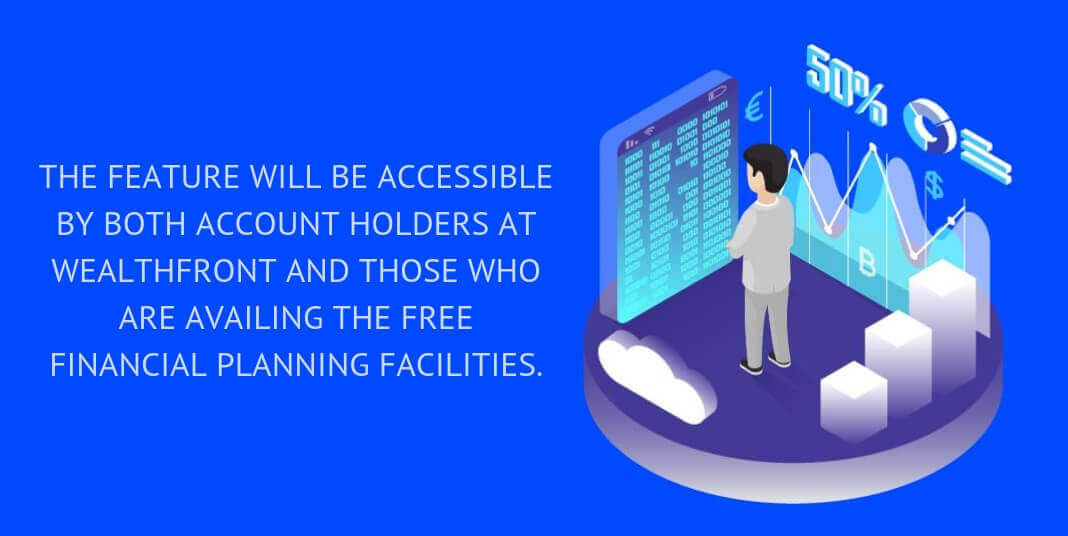 The feature will be accessible by both account holders at Wealthfront and those who are availing the free financial planning facilities.
