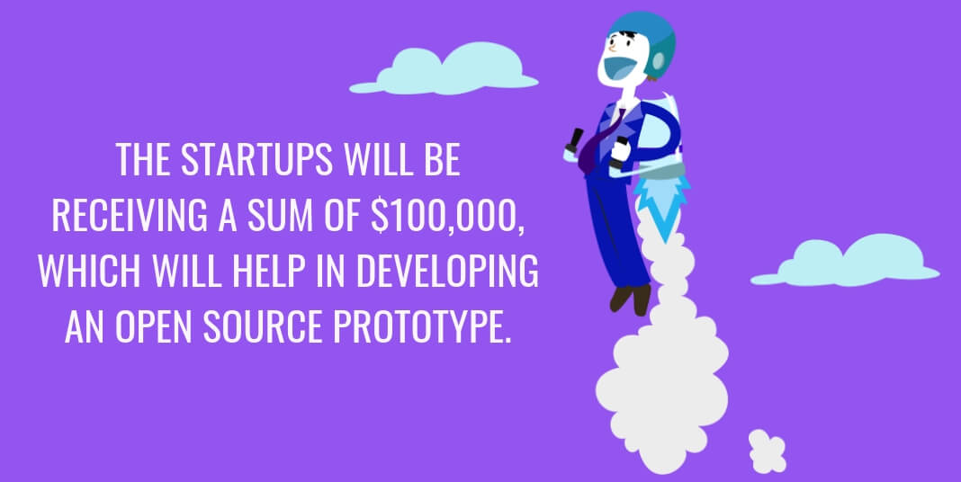 The startups will be receiving a sum of $100,000, which will help in developing an open source prototype.