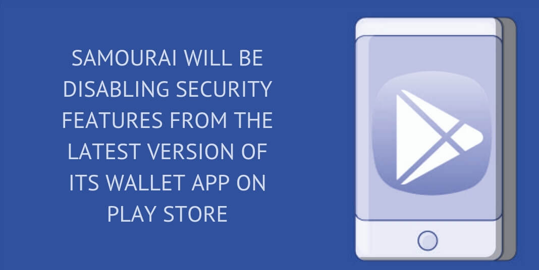 Samourai will be disabling security features from the latest version of its wallet app on Play Store