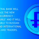 THE CENTRAL BANK WILL MANAGE THE NEW CRYPTOCURRENCY – 'CRYPTO-RUBLE' AND IT WILL BE AVAILABLE TO RUSSIAN CITIZENS AND INTERNATIONAL BUYERS AND TRADERS. (1) (1)