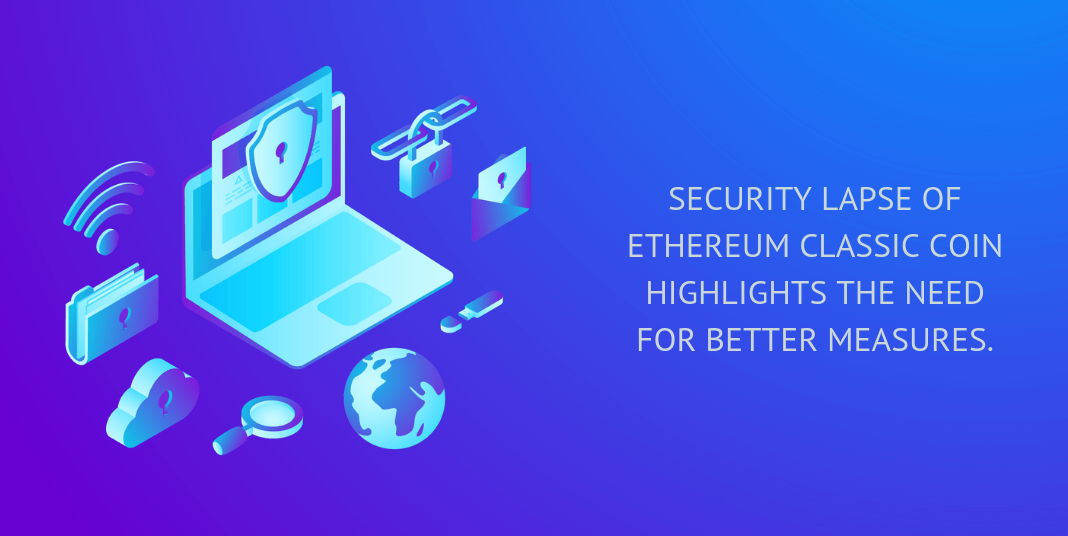 security lapse of ethereum classic highlights the need for better measures.
