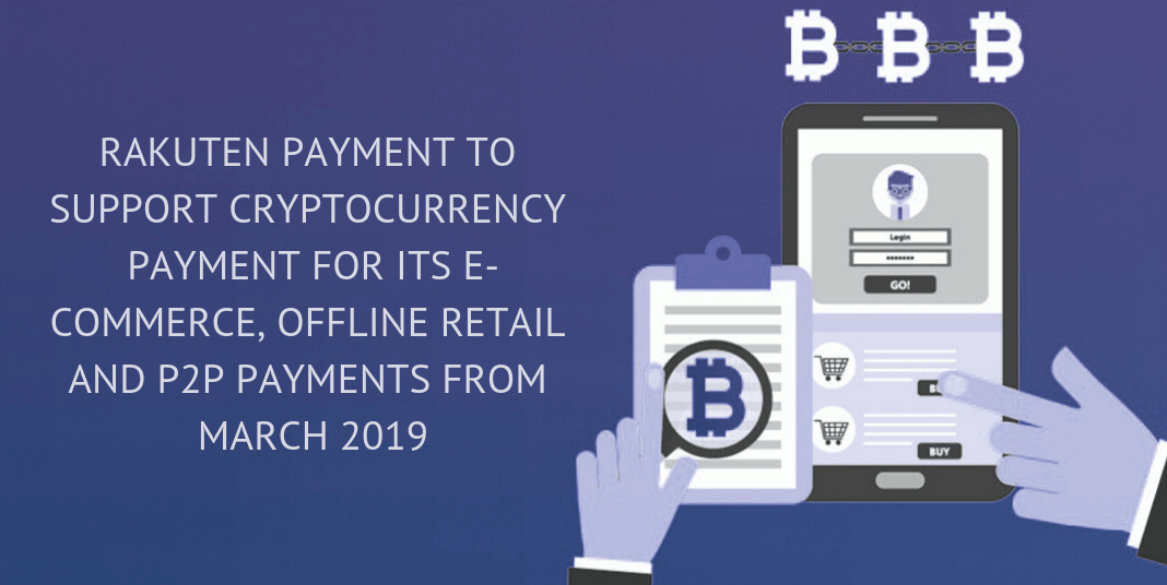 Wimplo RAKUTEN PAYMENT TO SUPPORT CRYPTOCURRENCY PAYMENT FOR ITS E-COMMERCE, OFFLINE RETAIL AND P2P PAYMENTS FROM MARCH 2019 (1)