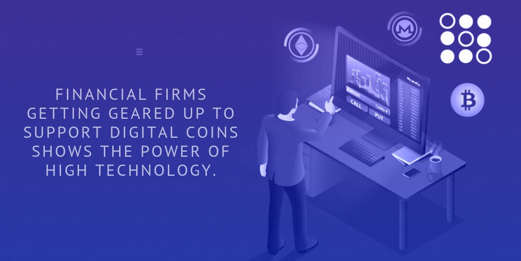 financial firms getting geared up to support digital coins.