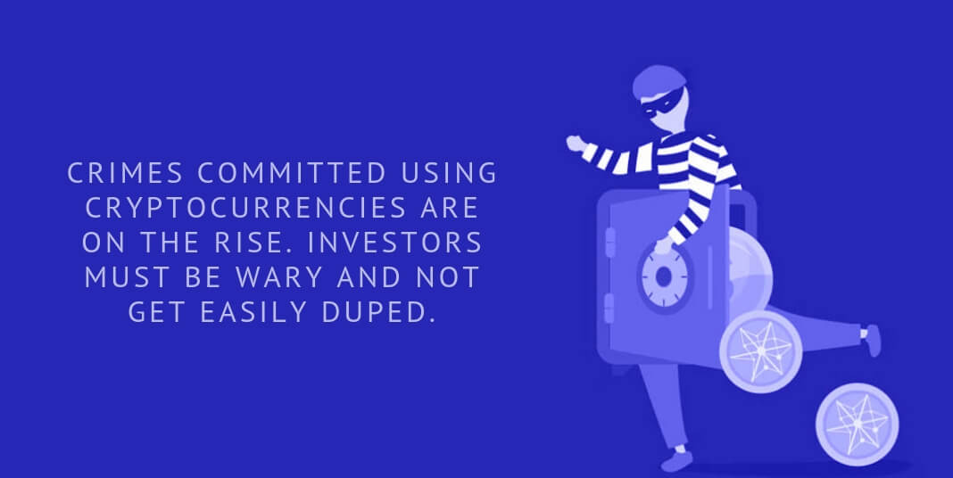 Crimes committed using cryptocurrencies are on the rise. Investors must be wary and not get easily duped.
