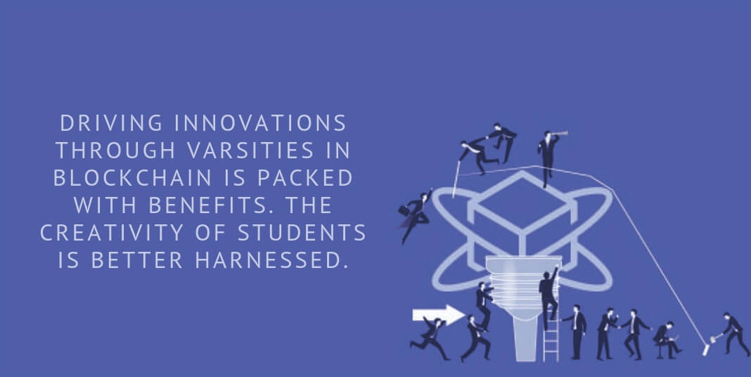 Driving innovations through varsities in blockchain is packed with benefits. The creativity of students is better harnessed.