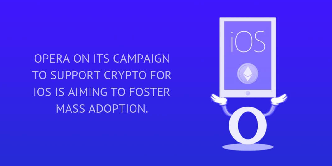 Opera on its campaign to support crypto for iOS is aiming to foster mass adoption.