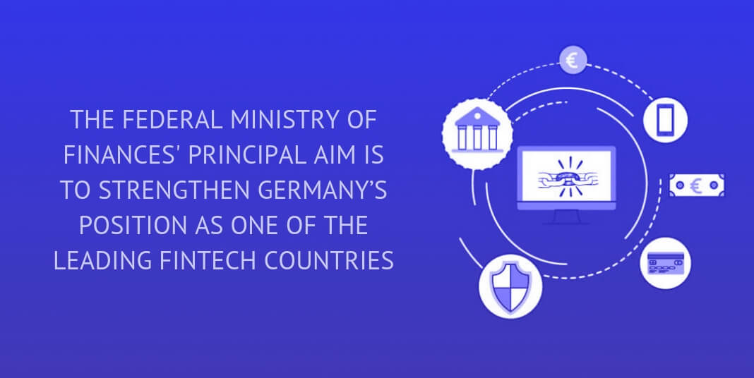 THE FEDERAL MINISTRY OF FINANCES' PRINCIPAL AIM IS TO STRENGTHEN GERMANY'S POSITION AS ONE OF THE LEADING FINTECH COUNTRIES
