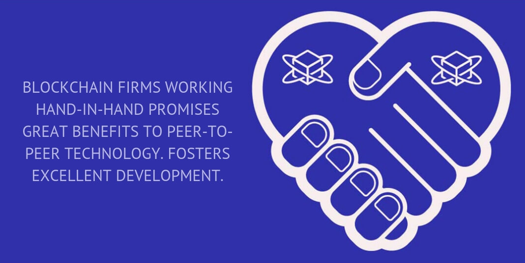 Blockchain firms working hand-in-hand promises great benefits to peer-to-peer technology. Fosters excellent development.