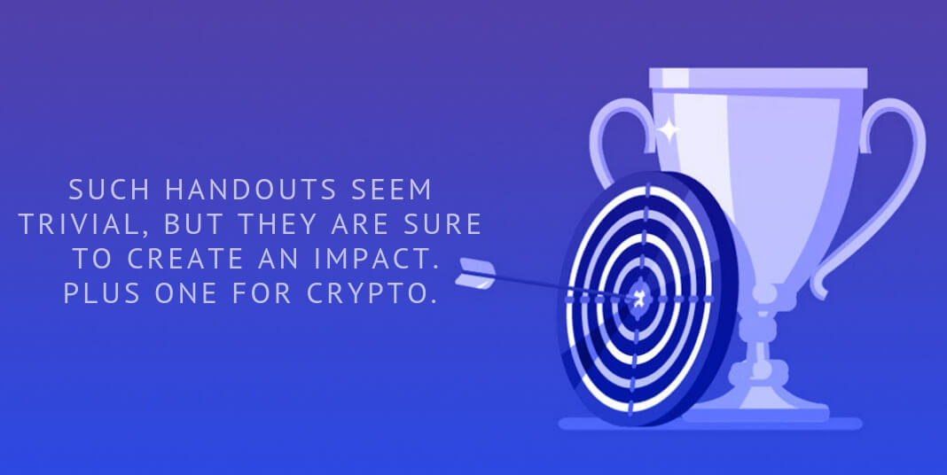 SUCH HANDOUTS SEEM TRIVIAL, BUT THEY ARE SURE TO CREATE AN IMPACT. PLUS ONE FOR CRYPTO.