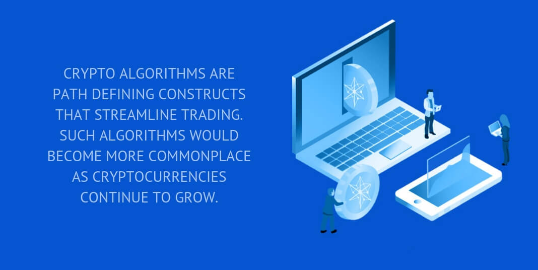 CRYPTO ALGORITHMS ARE PATH DEFINING CONSTRUCTS THAT STREAMLINE TRADING.