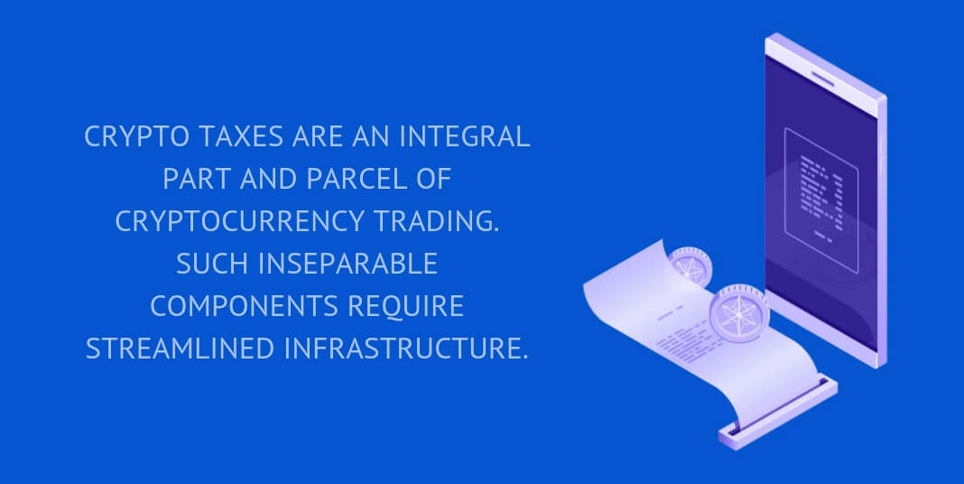 CRYPTO TAXES ARE AN INTEGRAL PART AND PARCEL OF CRYPTOCURRENCY TRADING.