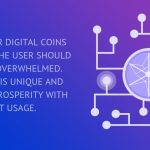 With newer digital coins spawning, the user should not feel overwhelmed. Each coin is unique and promises prosperity with right usage.