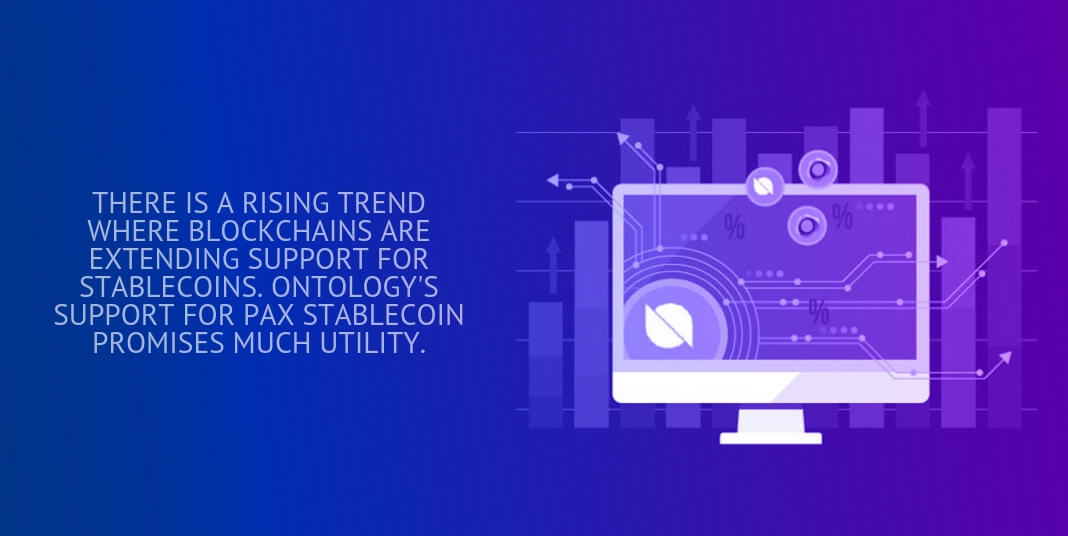 There is a rising trend where blockchains are extending support for stablecoins. Ontology's support for PAX stablecoin promises much utility.
