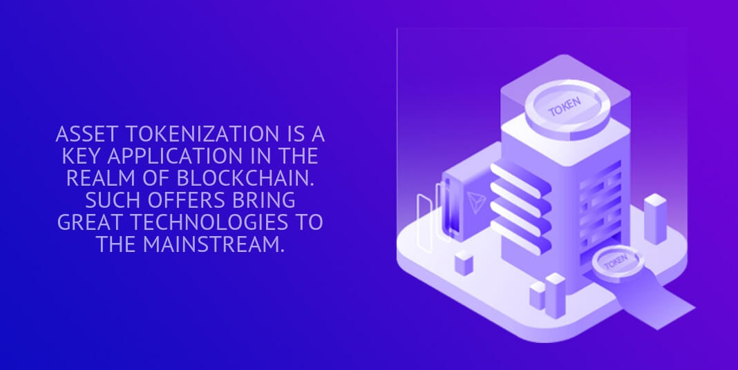 Asset tokenization is a key application in the realm of blockchain. Such offers bring great technologies to the mainstream.