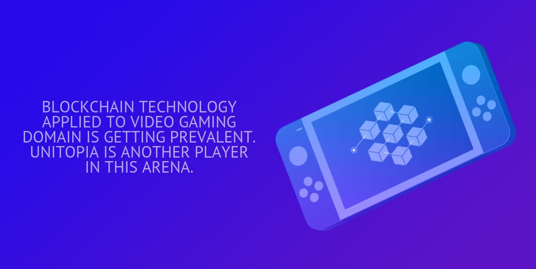 blockchain technology applied to video gaming domain is getting prevalent. unitopia is another player in this arena.