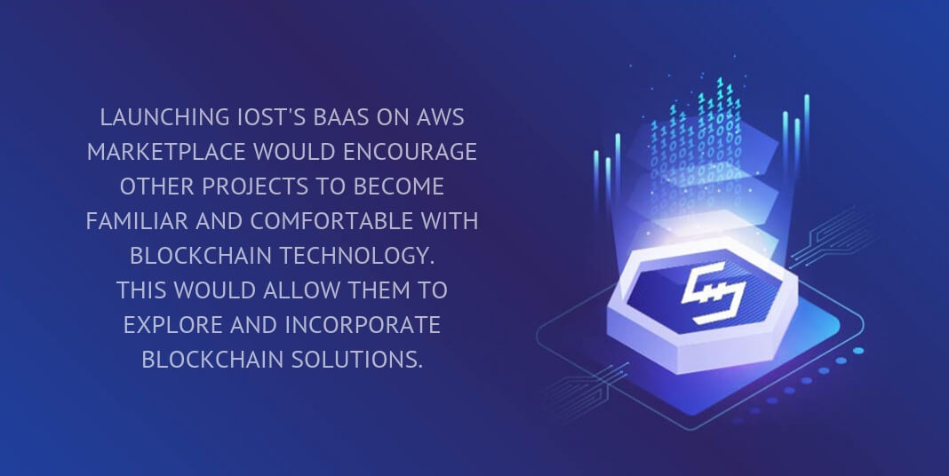 launching iost's baas on aws marketplace would encourage other projects to become familiar and comfortable with blockchain technology.