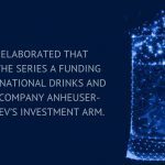 BanQu elaborated that leading the Series A funding was multinational drinks and brewing company Anheuser-Busch InBev's investment arm.