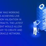 chainlink was working towards achieving live information validation in smart contracts.