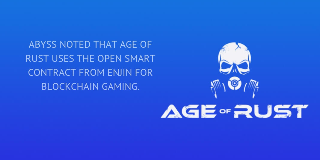 Abyss noted that Age Of Rust uses the open smart contract from Enjin for blockchain gaming.