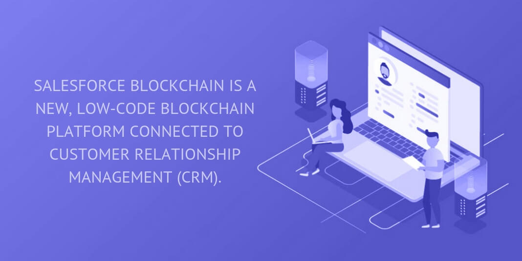 salesforce blockchain is a new, low-code blockchain platform connected to customer relationship management (crm).