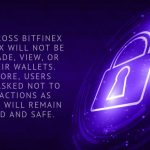 Traders across Bitfinex and Ethfinex will not be able to trade, view, or access their wallets. Furthermore, users have been asked not to take any actions as their funds will remain unaffected and safe.
