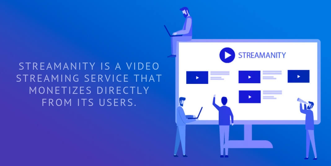 Streamanity is a video streaming service that monetizes directly from its users.