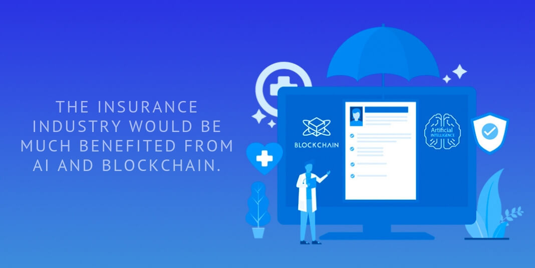 The insurance industry would be much benefited from AI and blockchain.