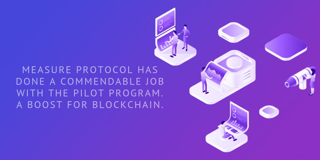 Measure Protocol has done a commendable job with the pilot program. A boost for blockchain.