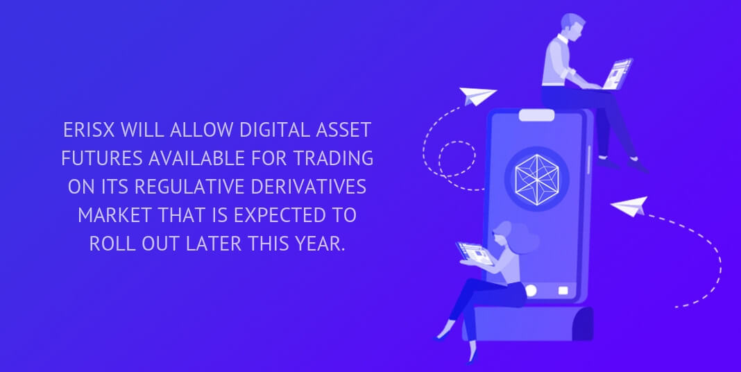 ErisX will allow digital asset futures available for trading on its regulative derivatives market that is expected to roll out later this year.