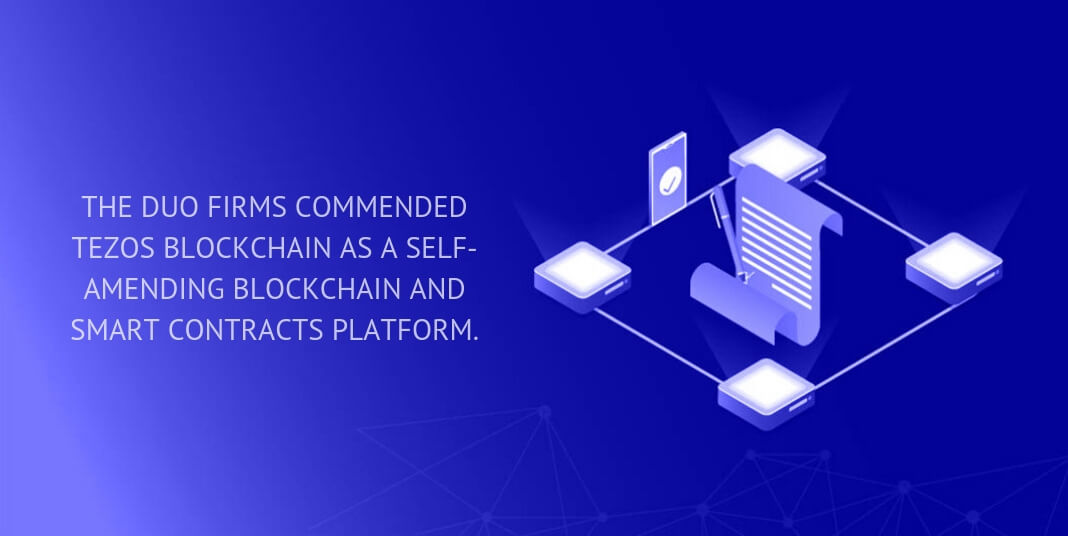 The duo firms commended Tezos blockchain as a self-amending blockchain and smart contracts platform.