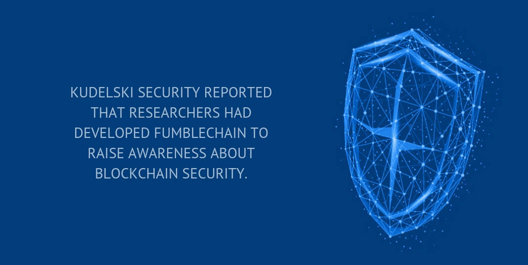 Kudelski Security reported that researchers had developed FumbleChain to raise awareness about blockchain security.