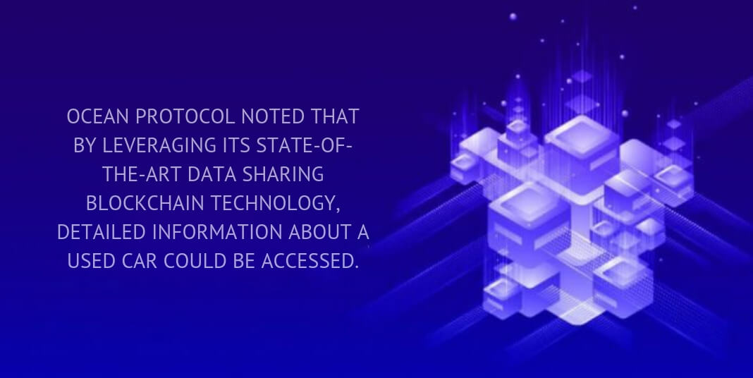ocean protocol noted that by leveraging its state-of-the-art data sharing blockchain technology, detailed information about a used car could be accessed.