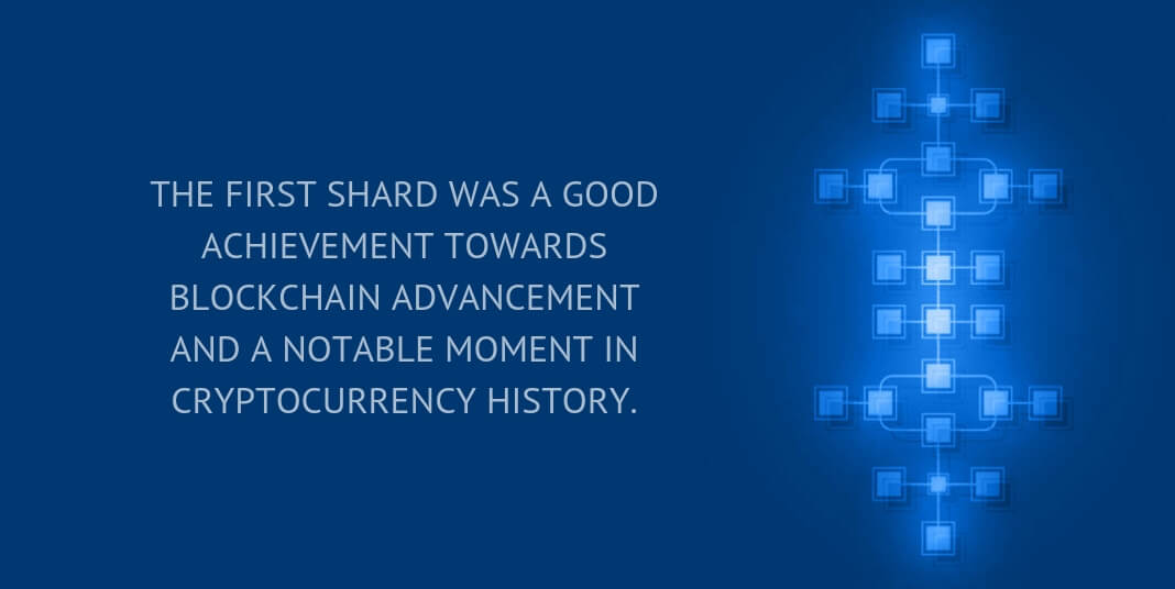 The first shard was a good achievement towards blockchain advancement and a notable moment in cryptocurrency history.