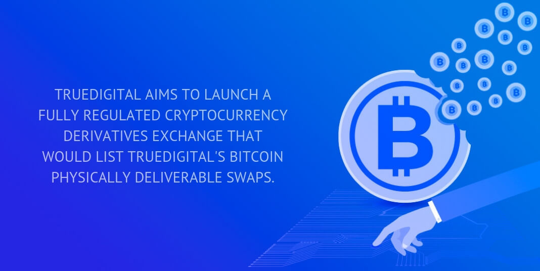 trueDigital aims to launch a fully regulated cryptocurrency derivatives exchange that would list trueDigital's bitcoin physically deliverable swaps.