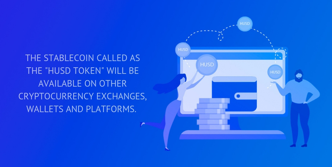 """the stablecoin called as the """"husd token"""" will be available on other cryptocurrency exchanges, wallets and platforms."""