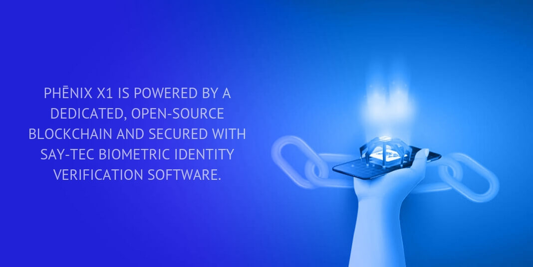 Phēnix X1 is powered by a dedicated, open-source blockchain and secured with Say-Tec biometric identity verification software.