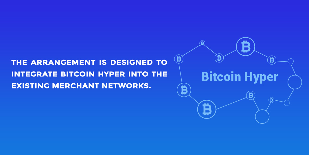 the arrangement is designed to integrate bitcoin hyper into the existing merchant networks.