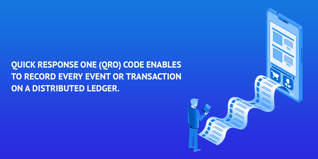Quick Response One (QRO) code enables to record every event or transaction on a distributed ledger.