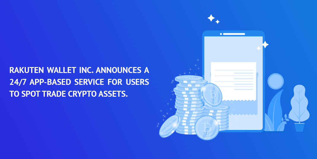 RAKUTEN-WALLET-INC.-ANNOUNCES-A-24_7-APP-BASED-SERVICE-FOR-USERS-TO-SPOT-TRADE-CRYPTO-ASSETS