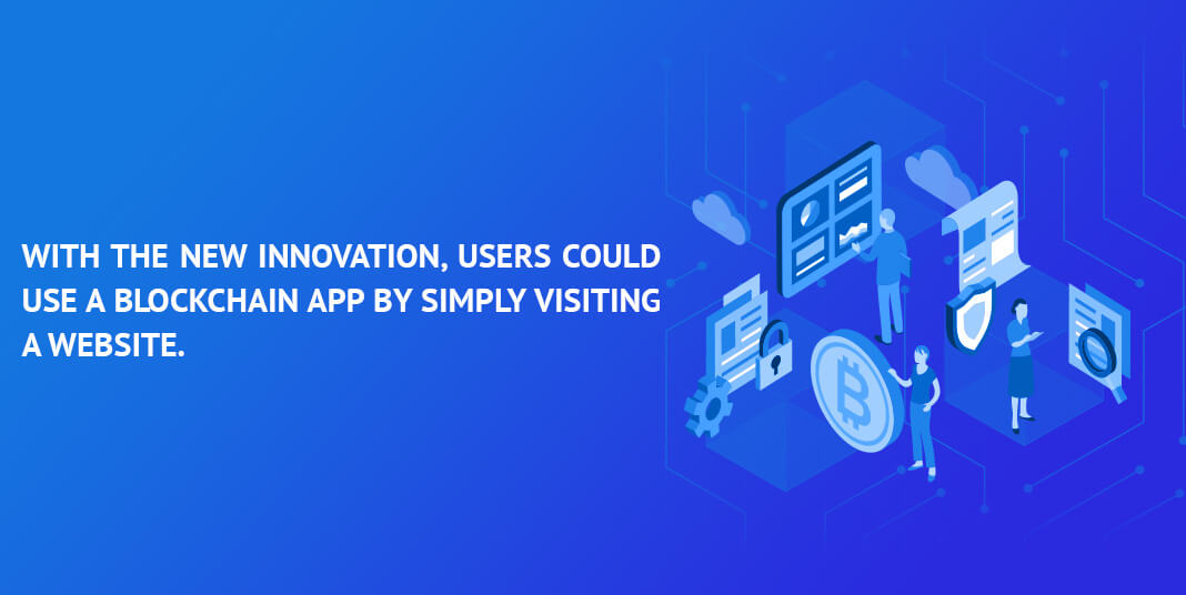 With-the-new-innovation,-users-could-use-a-blockchain-app-by-simply-visiting-a-website