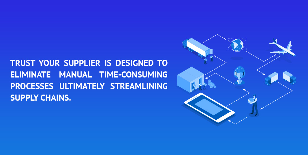 trust your supplier is designed to eliminate manual time consuming processes